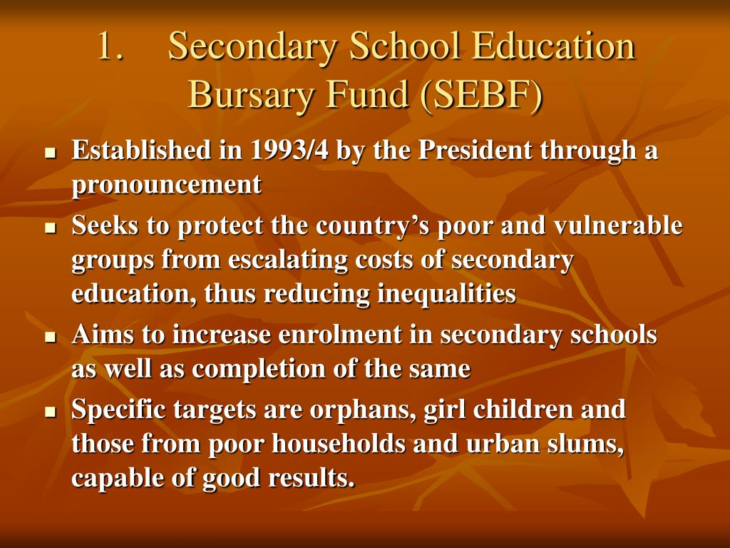 1.	Secondary School Education Bursary Fund (SEBF)