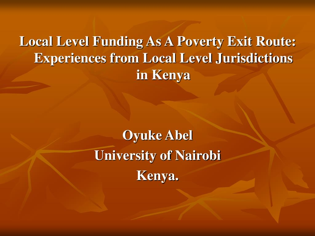 Local Level Funding As A Poverty Exit Route: Experiences from Local Level Jurisdictions in Kenya