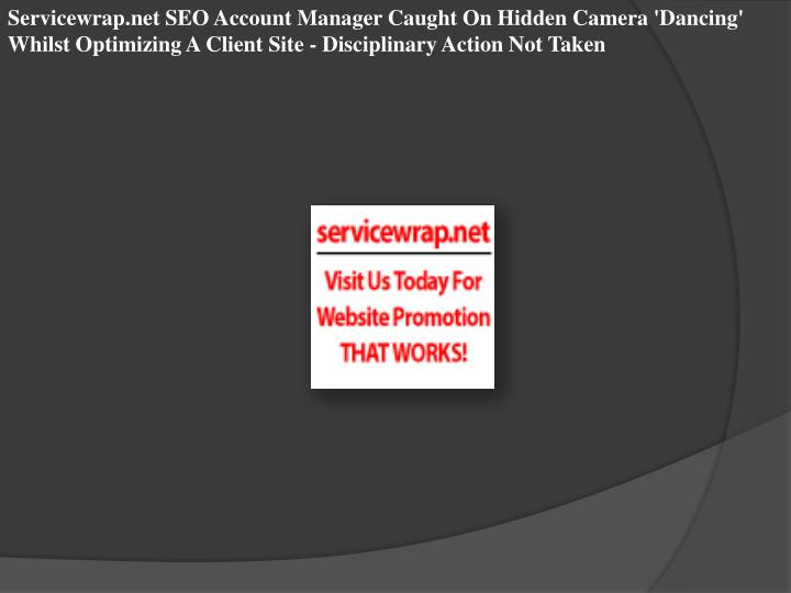 Servicewrap.net SEO Account Manager Caught On Hidden Camera 'Dancing' Whilst Optimizing A Client Sit...