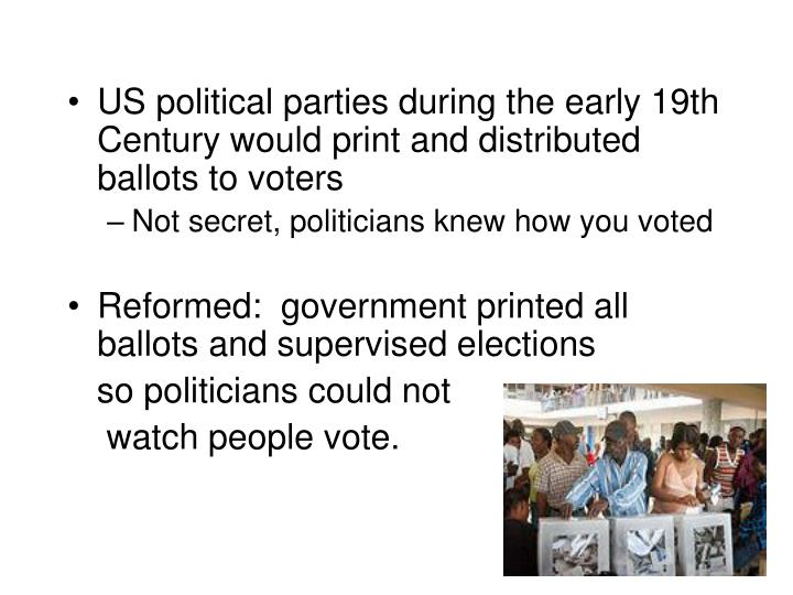 US political parties during the early 19th Century would print and distributed ballots to voters