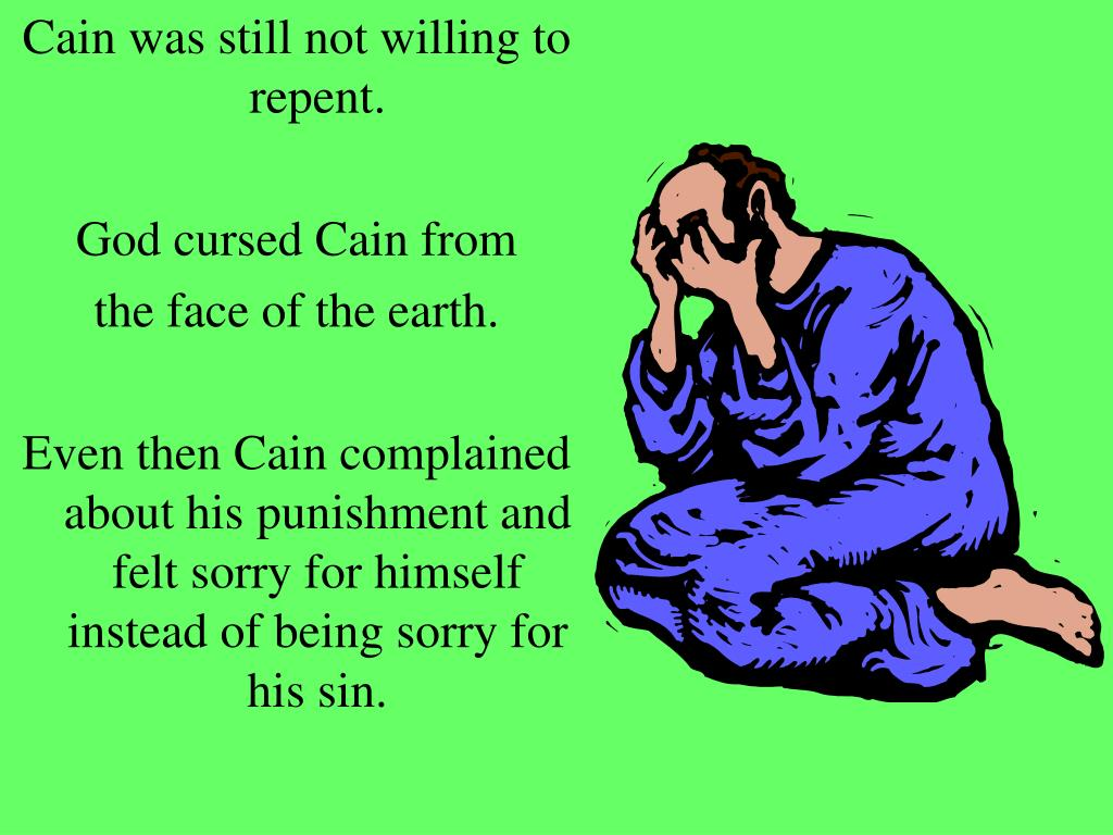 Cain was still not willing to repent.
