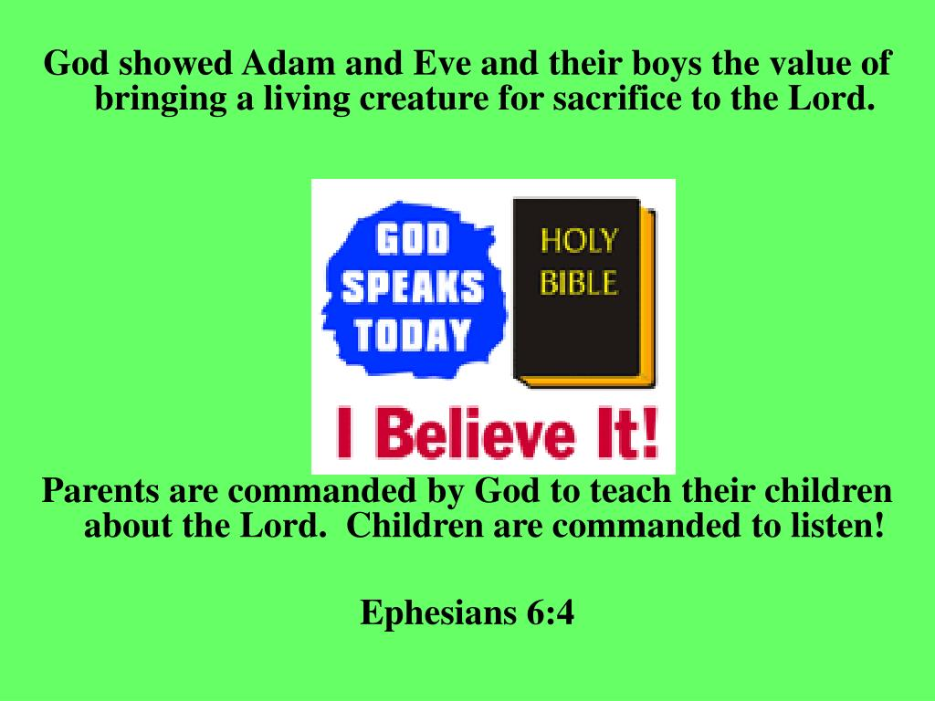 God showed Adam and Eve and their boys the value of bringing a living creature for sacrifice to the Lord.