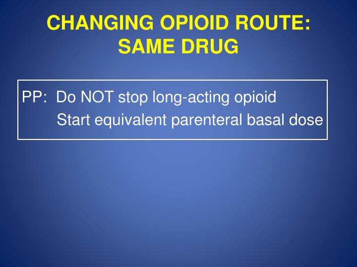 CHANGING OPIOID ROUTE: SAME DRUG