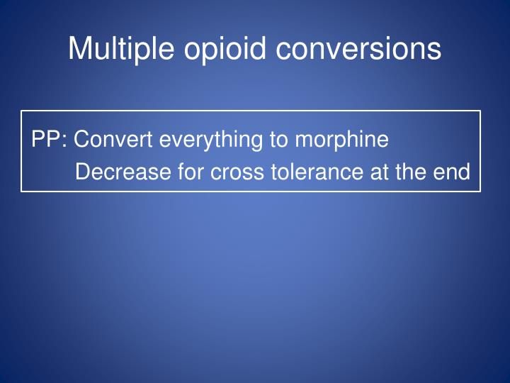 Multiple opioid conversions