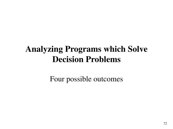 Analyzing Programs which Solve Decision Problems