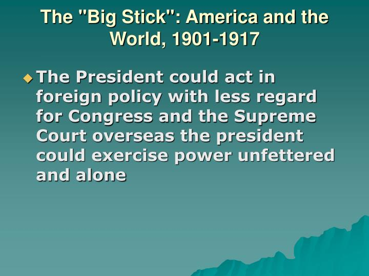 "The ""Big Stick"": America and the World, 1901-1917"