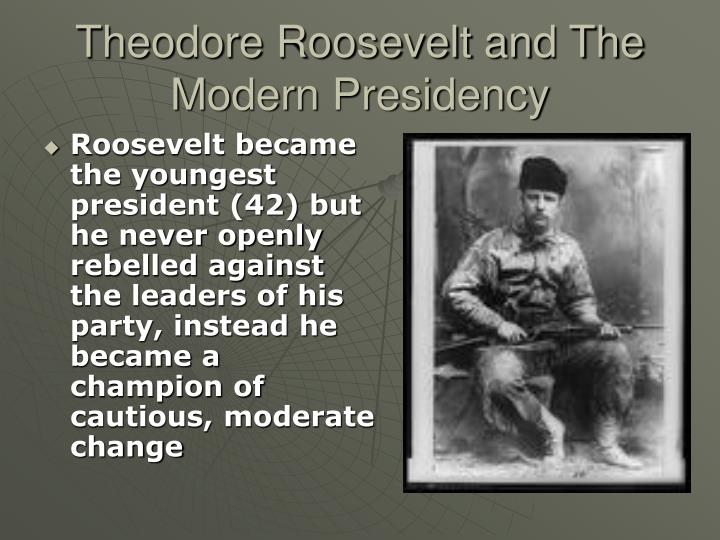 Theodore roosevelt and the modern presidency1