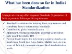 what has been done so far in india standardization