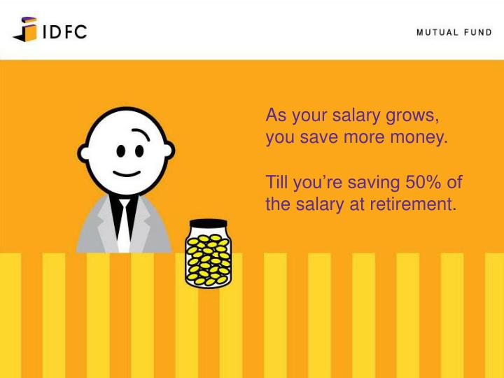 As your salary grows, you save more money.