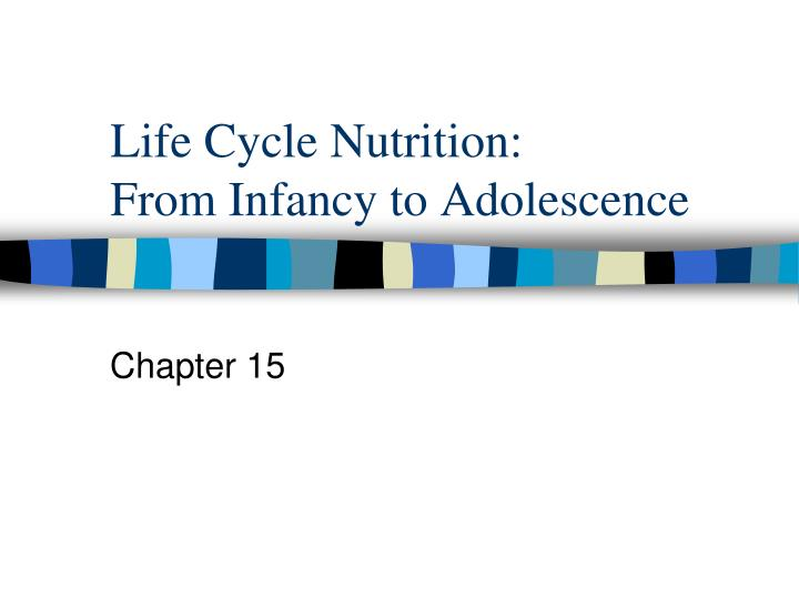 Life cycle nutrition from infancy to adolescence
