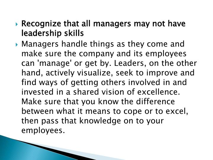 Recognize that all managers may not have leadership skills