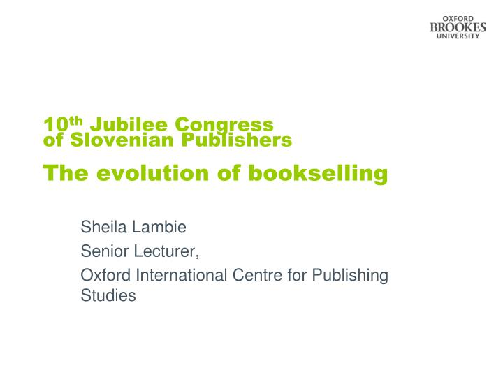 10 th jubilee congress of slovenian publishers the evolution of bookselling