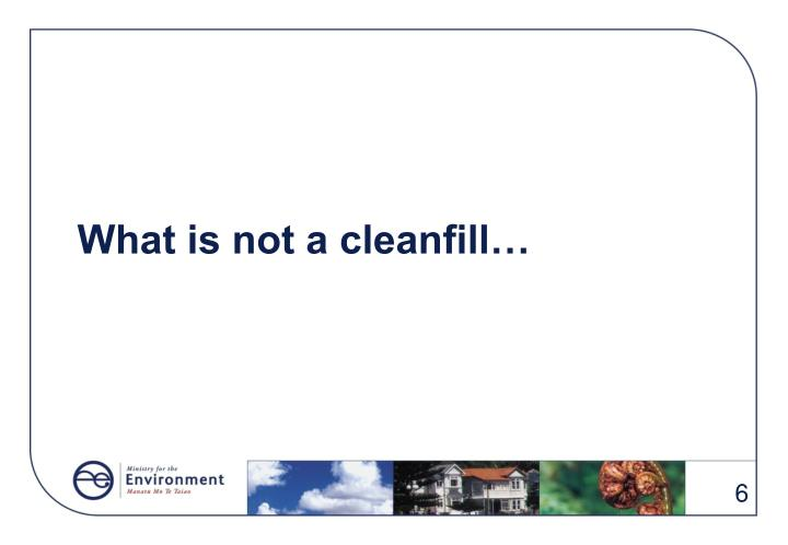 What is not a cleanfill…