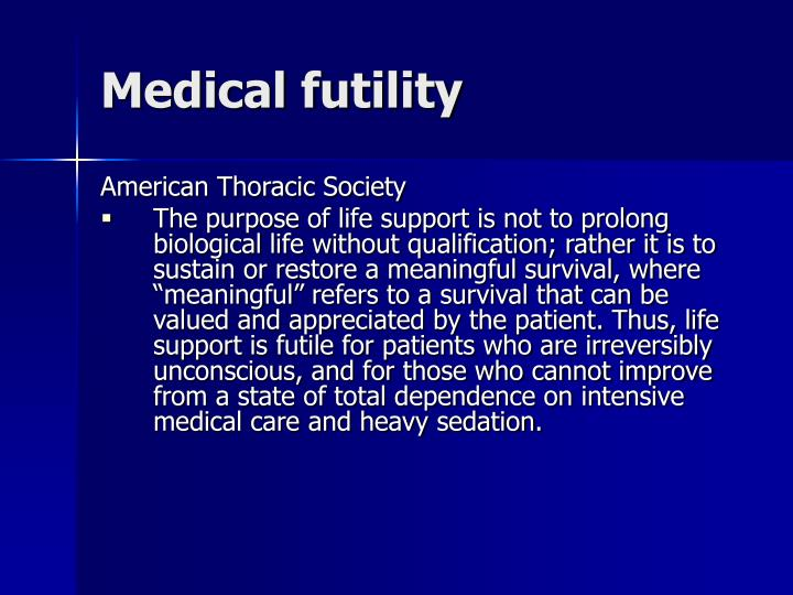 medical treatment futility A difficult ethical conundrum in clinical medicine is deter- mining when to  withdraw or withhold treatments deemed medically futile these decisions are.