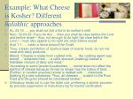 example what cheese is kosher different halakhic approaches