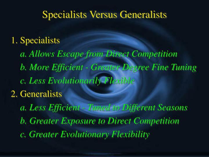 Specialists Versus Generalists