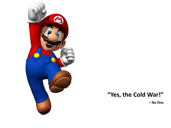 """""""Yes, the Cold War!"""""""