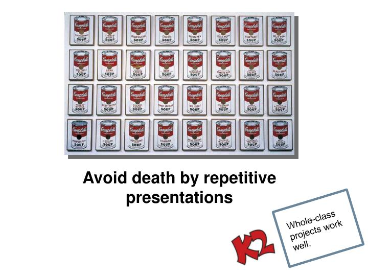 Avoid death by repetitive presentations