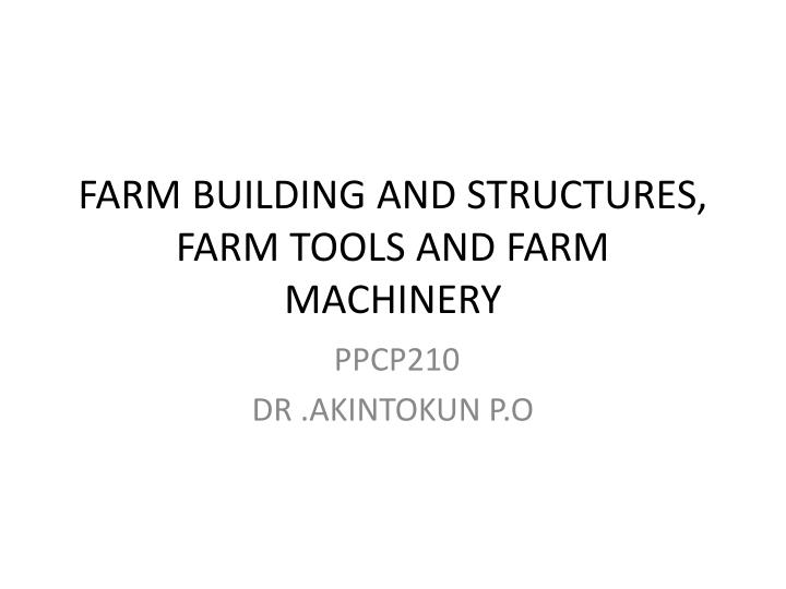 Farm building and structures farm tools and farm machinery