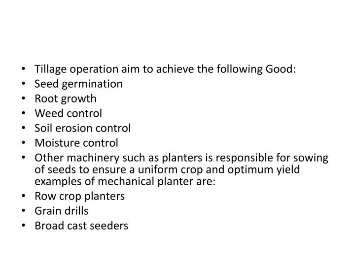 Tillage operation aim to achieve the following Good: