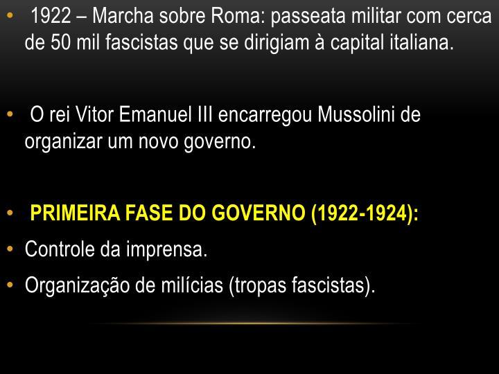 1922 – Marcha sobre Roma: passeata militar com cerca de 50 mil fascistas que se dirigiam à capital italiana.