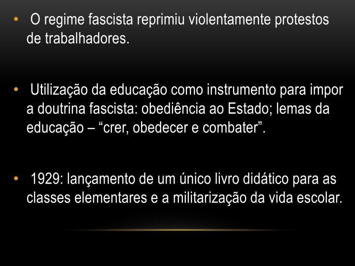 O regime fascista reprimiu violentamente protestos de trabalhadores.