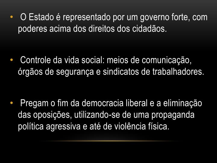 O Estado é representado por um governo forte, com poderes acima dos direitos dos cidadãos.