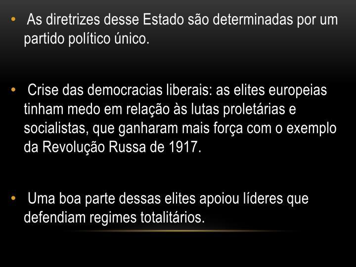 As diretrizes desse Estado são determinadas por um partido político único.