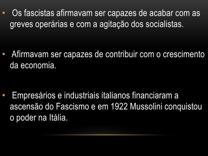 Os fascistas afirmavam ser capazes de acabar com as greves operárias e com a agitação dos socialistas.