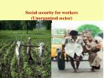 social security for workers unorganized sector