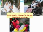 social security schemes for old age disability survivors