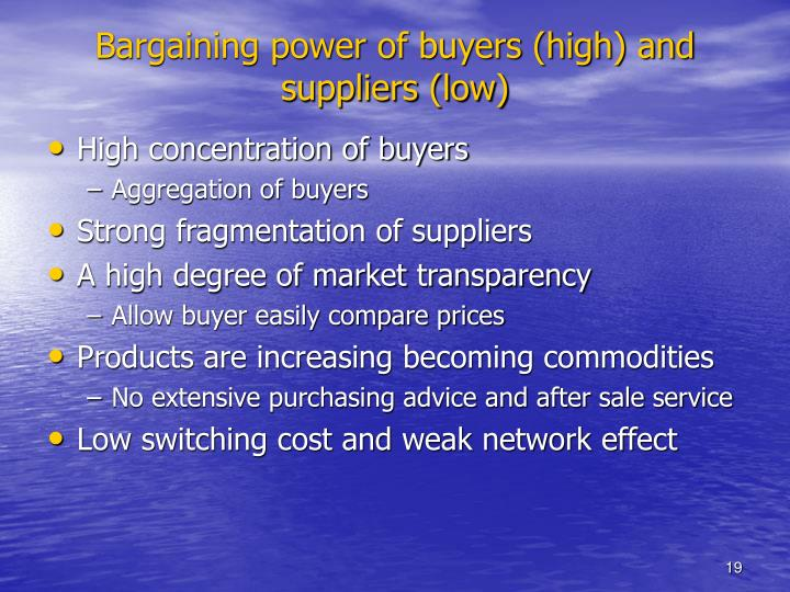 Bargaining power of buyers (high) and suppliers (low)