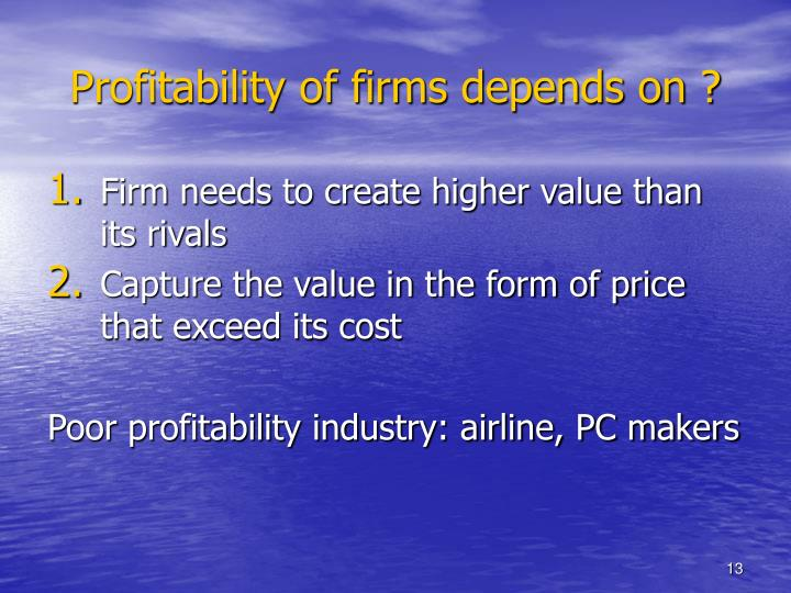 Profitability of firms depends on ?