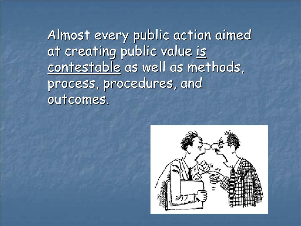 Almost every public action aimed at creating public value