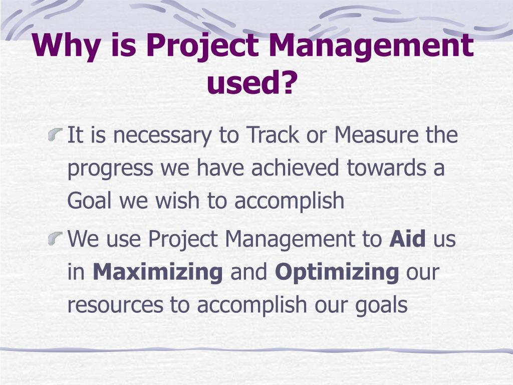 Why is Project Management used?