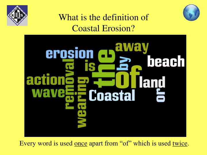 What is the definition of Coastal Erosion?