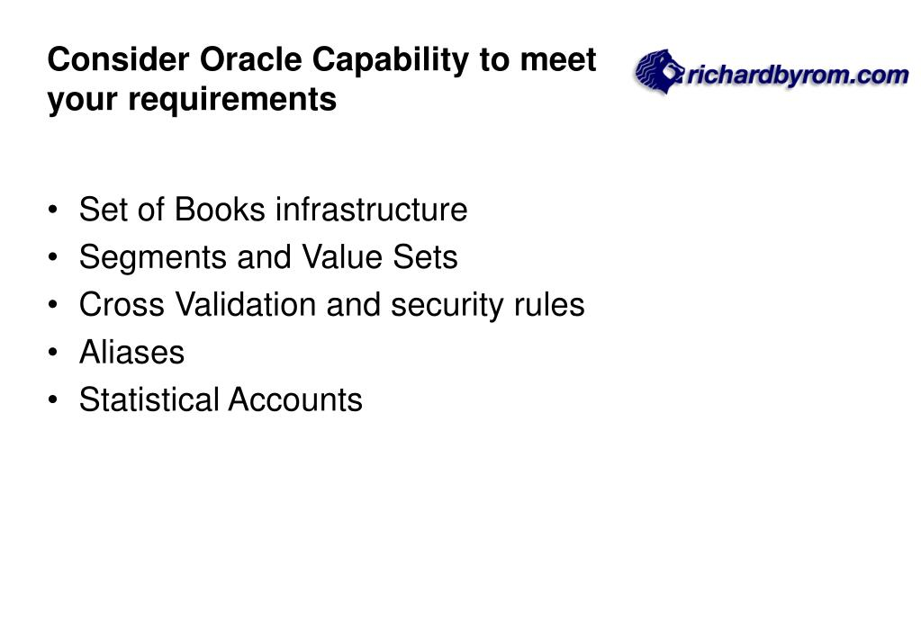 Consider Oracle Capability to meet your requirements