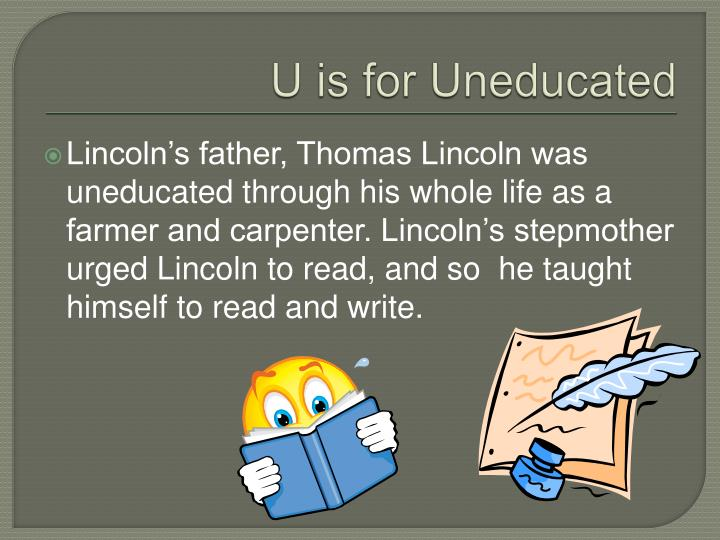 U is for Uneducated