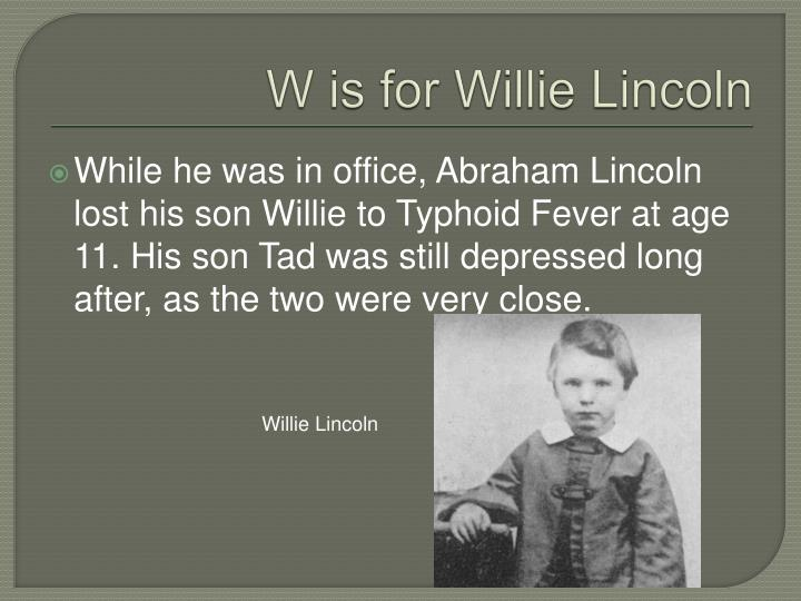 W is for Willie Lincoln