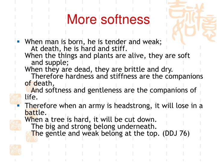 More softness