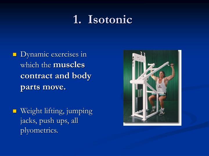 1.  Isotonic