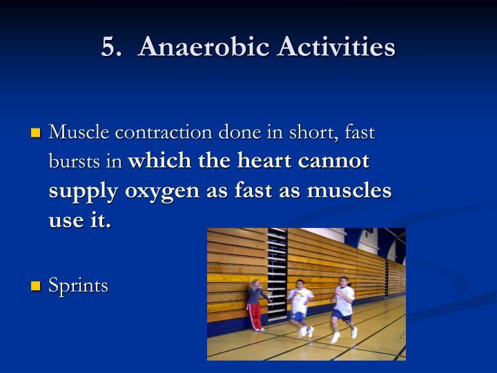 5.  Anaerobic Activities