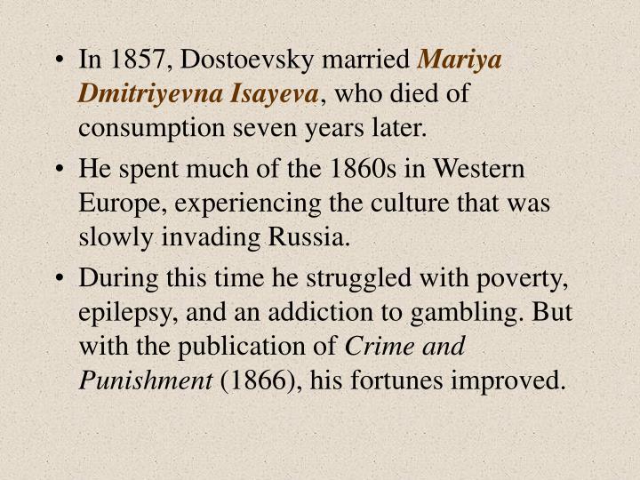 In 1857, Dostoevsky married