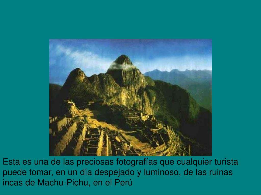 Esta es una de las preciosas fotografías que cualquier turista puede tomar, en un día despejado y luminoso, de las ruinas incas de Machu-Pichu, en el Perú