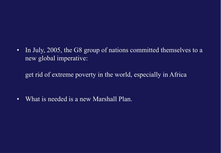 In July, 2005, the G8 group of nations committed themselves to a new global imperative: