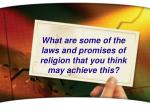 what are some of the laws and promises of religion that you think may achieve this