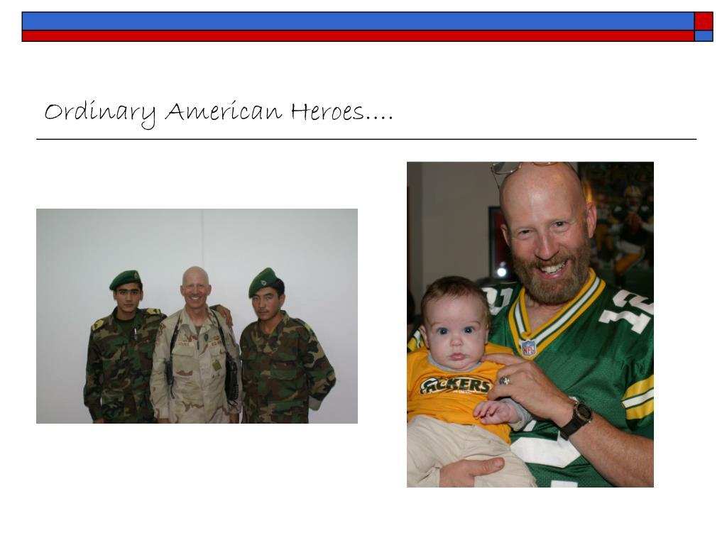 Ordinary American Heroes….