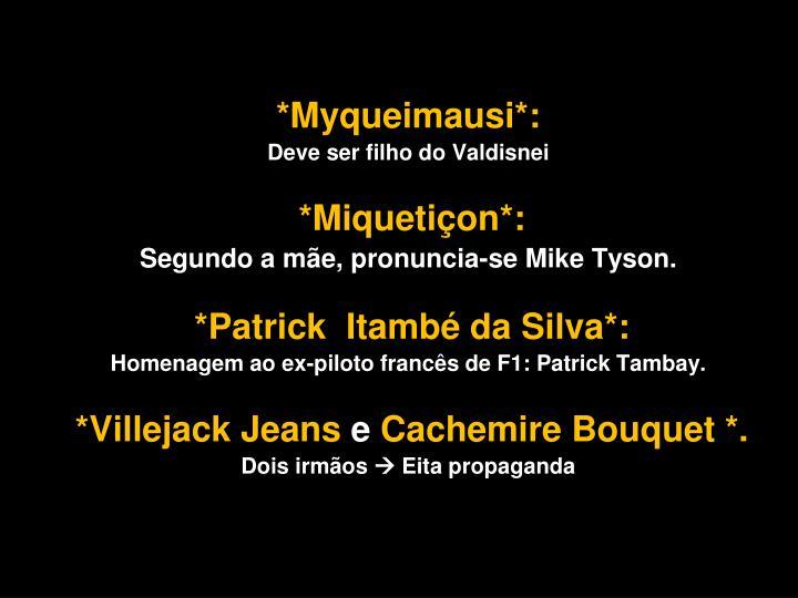 *Myqueimausi*: