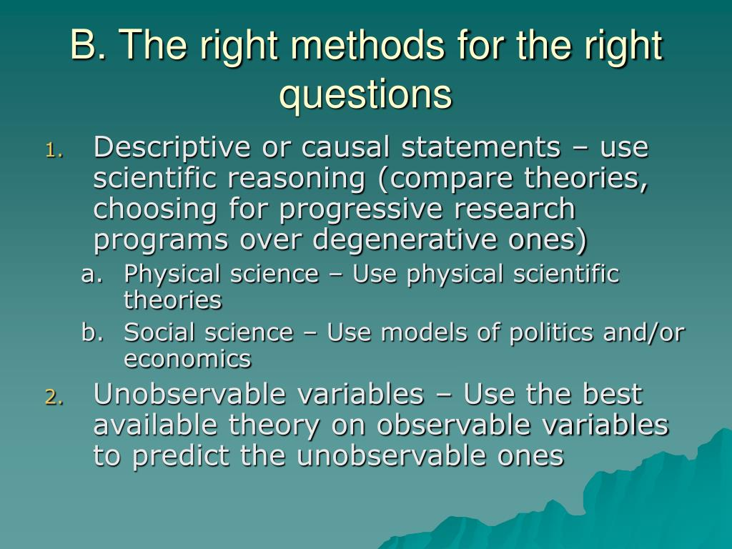 B. The right methods for the right questions