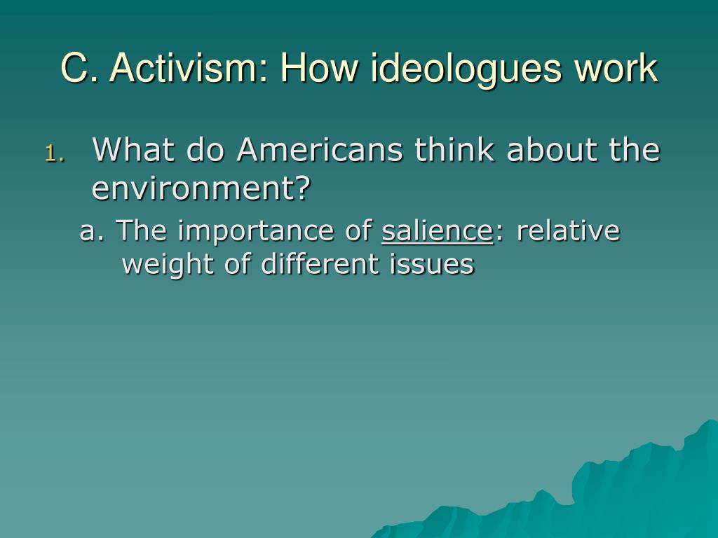 C. Activism: How ideologues work